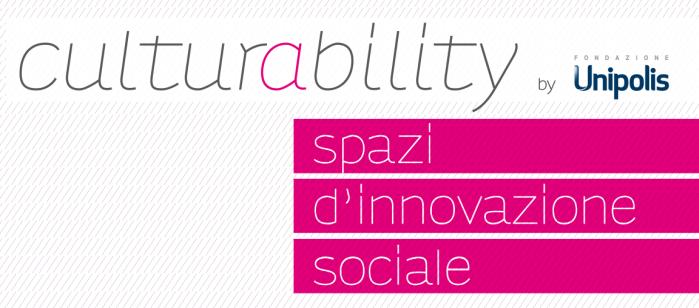 """Bando """"Culturability - spazi d'innovazione sociale"""""""